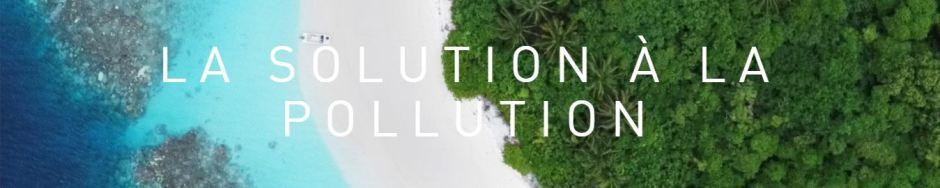 La solution à la pollution